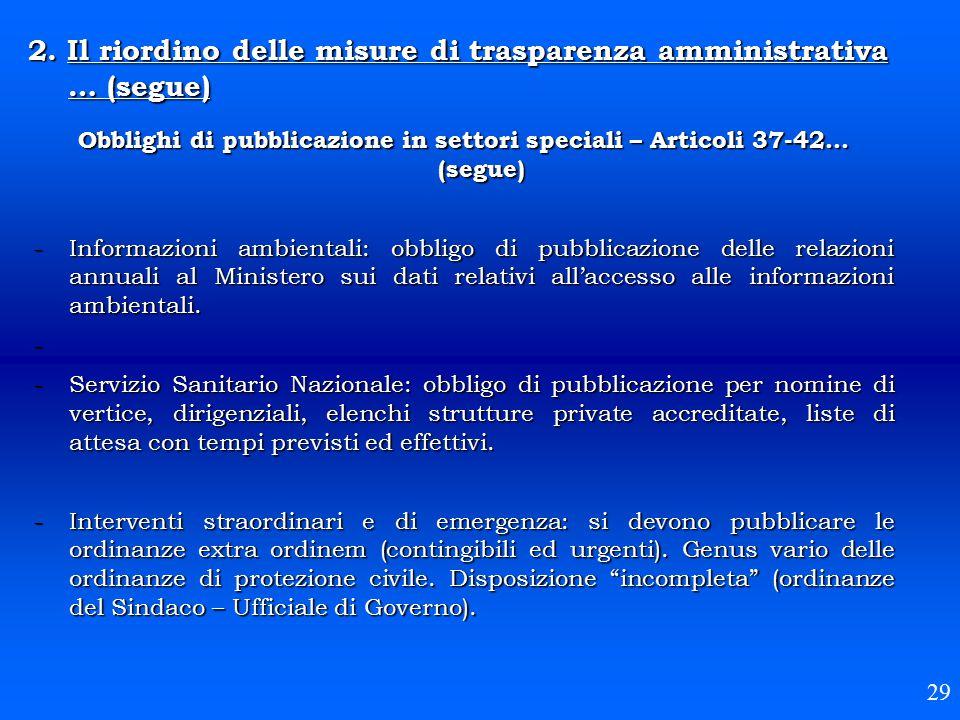 2. Il riordino delle misure di trasparenza amministrativa … (segue) 29 Obblighi di pubblicazione in settori speciali – Articoli 37-42… (segue) -Inform