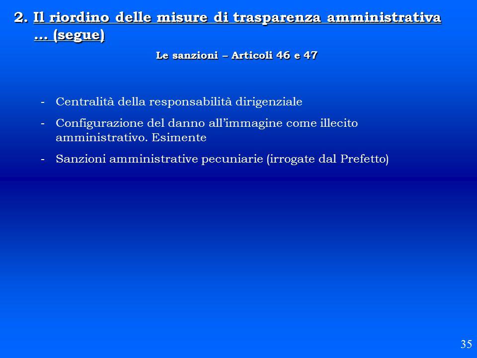 2. Il riordino delle misure di trasparenza amministrativa … (segue) Le sanzioni – Articoli 46 e 47 35 - Centralità della responsabilità dirigenziale -