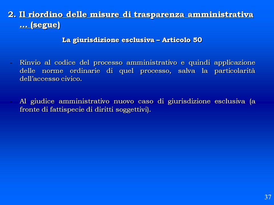 2. Il riordino delle misure di trasparenza amministrativa … (segue) 37 La giurisdizione esclusiva – Articolo 50 -Rinvio al codice del processo amminis