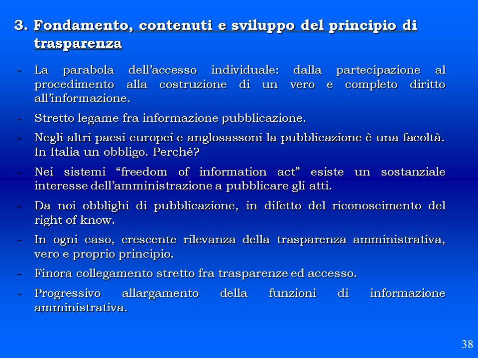 3. Fondamento, contenuti e sviluppo del principio di trasparenza 38 -La parabola dell'accesso individuale: dalla partecipazione al procedimento alla c