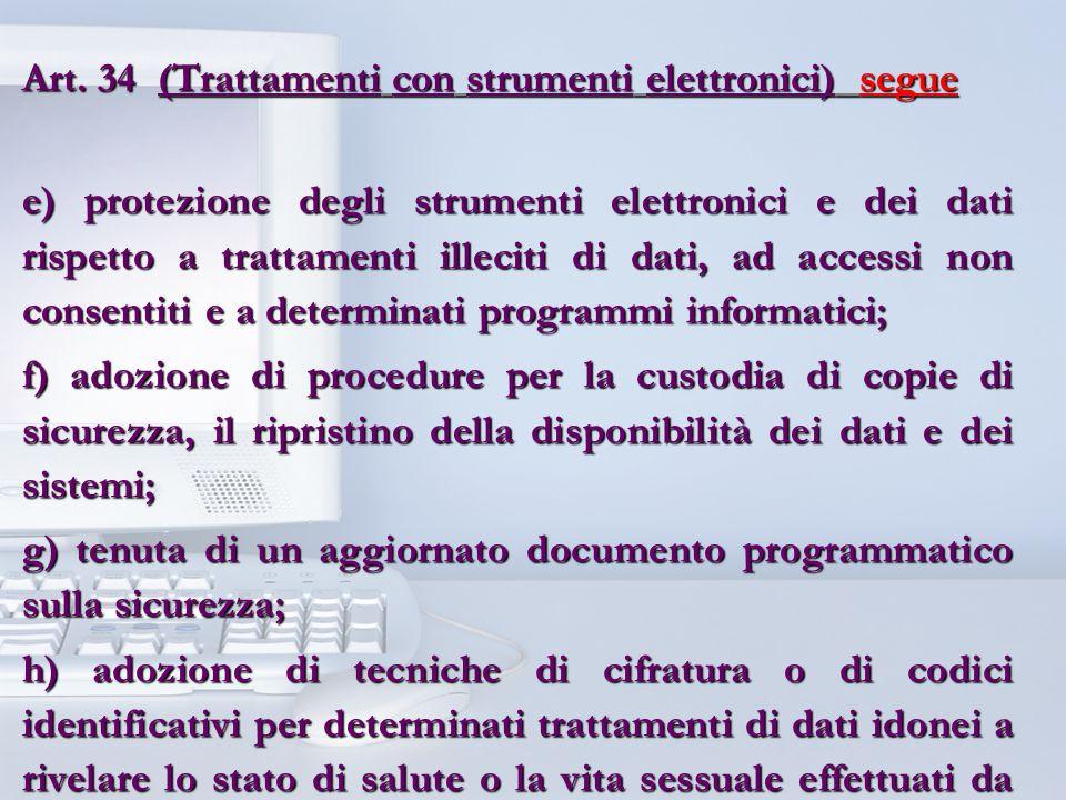 Art. 34 (Trattamenti con strumenti elettronici) segue e) protezione degli strumenti elettronici e dei dati rispetto a trattamenti illeciti di dati, ad