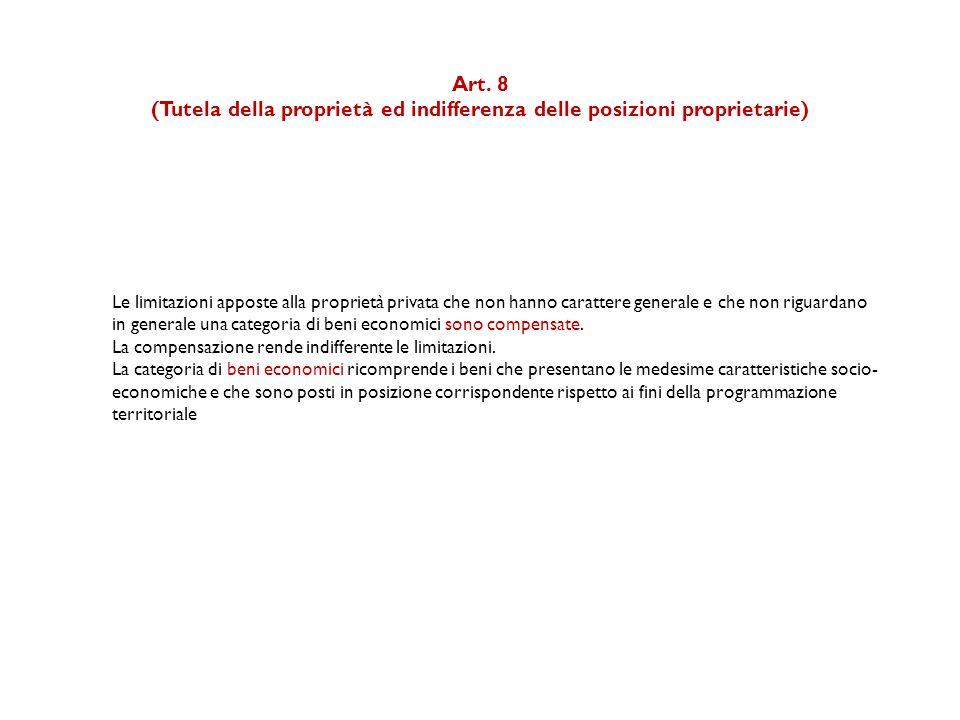 Art. 8 (Tutela della proprietà ed indifferenza delle posizioni proprietarie) Le limitazioni apposte alla proprietà privata che non hanno carattere gen