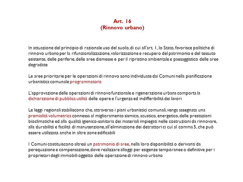 Art.16 (Rinnovo urbano) In attuazione del principio di razionale uso del suolo, di cui all'art.