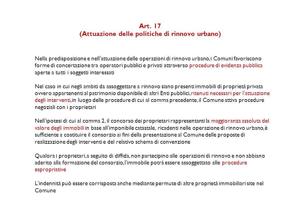 Art. 17 (Attuazione delle politiche di rinnovo urbano) Nella predisposizione e nell'attuazione delle operazioni di rinnovo urbano, i Comuni favoriscon