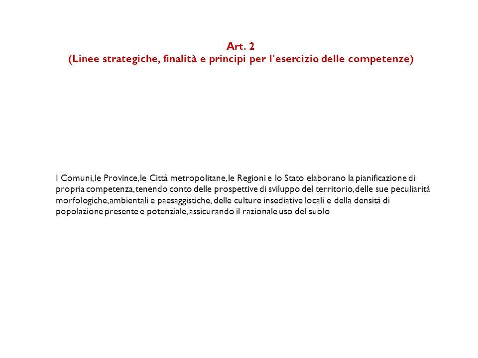 Art. 2 (Linee strategiche, finalità e principi per l'esercizio delle competenze) I Comuni, le Province, le Città metropolitane, le Regioni e lo Stato