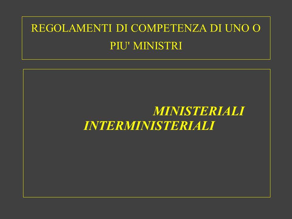 REGOLAMENTI DI COMPETENZA DI UNO O PIU MINISTRI MINISTERIALI INTERMINISTERIALI