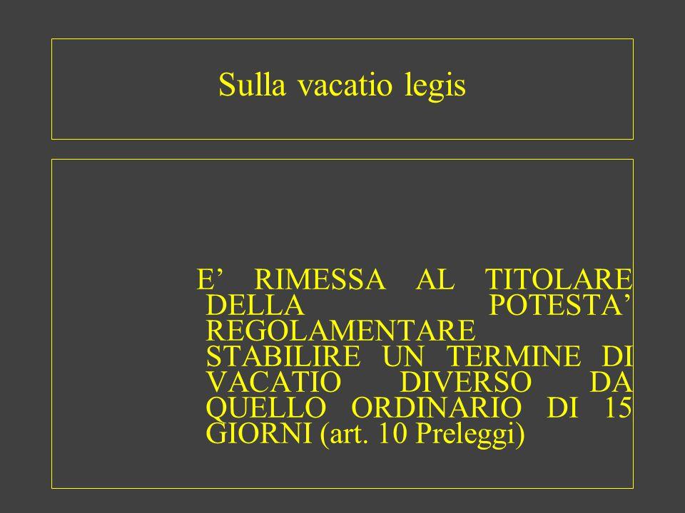 Sulla vacatio legis E' RIMESSA AL TITOLARE DELLA POTESTA' REGOLAMENTARE STABILIRE UN TERMINE DI VACATIO DIVERSO DA QUELLO ORDINARIO DI 15 GIORNI (art.