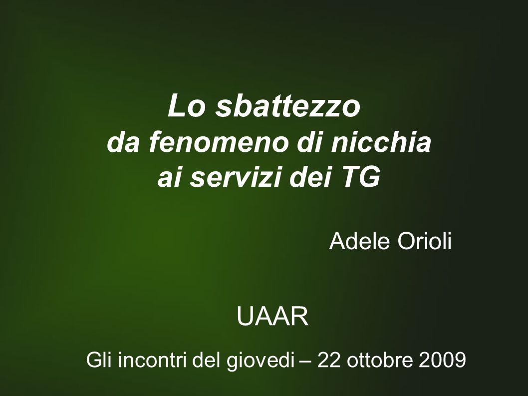Lo sbattezzo da fenomeno di nicchia ai servizi dei TG Adele Orioli UAAR Gli incontri del giovedi – 22 ottobre 2009