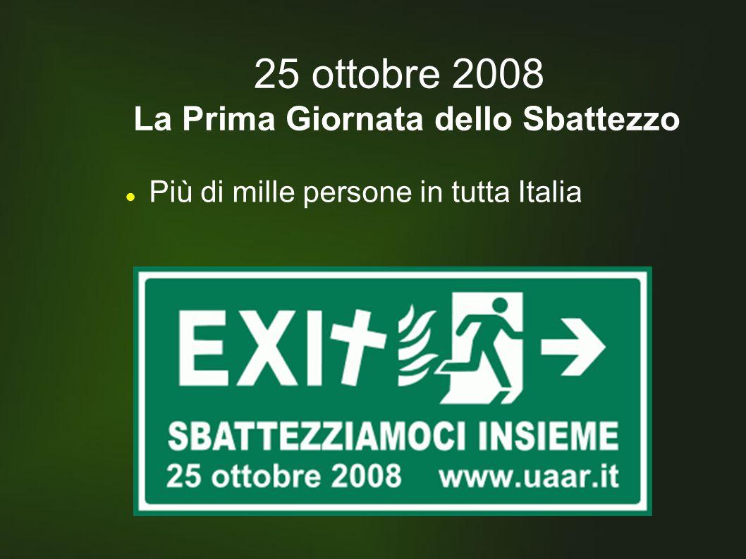 25 ottobre 2008 La Prima Giornata dello Sbattezzo Più di mille persone in tutta Italia