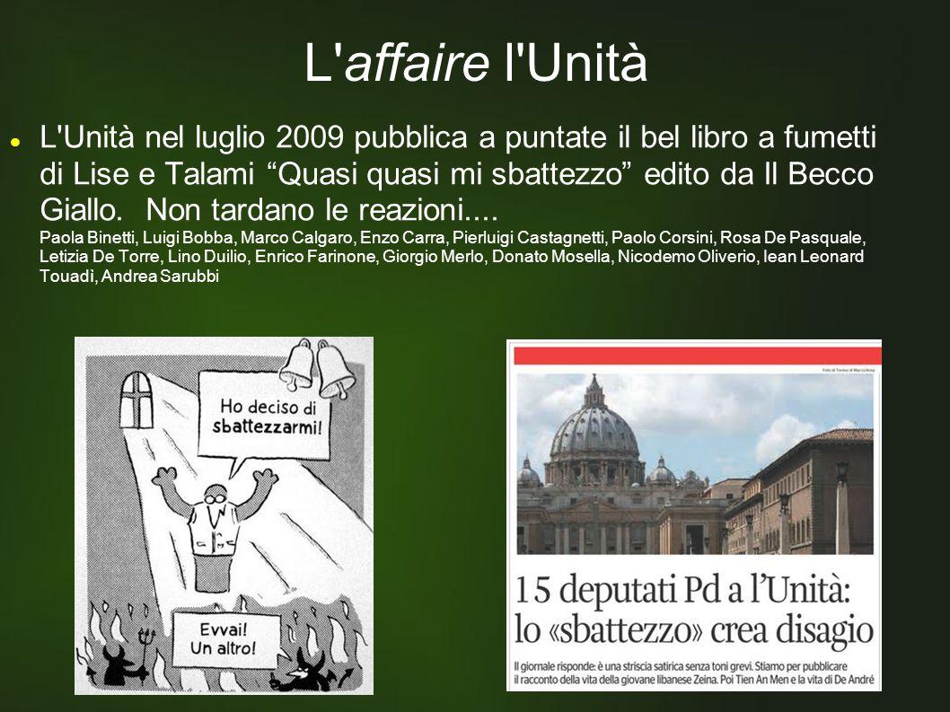 L affaire l Unità L Unità nel luglio 2009 pubblica a puntate il bel libro a fumetti di Lise e Talami Quasi quasi mi sbattezzo edito da Il Becco Giallo.