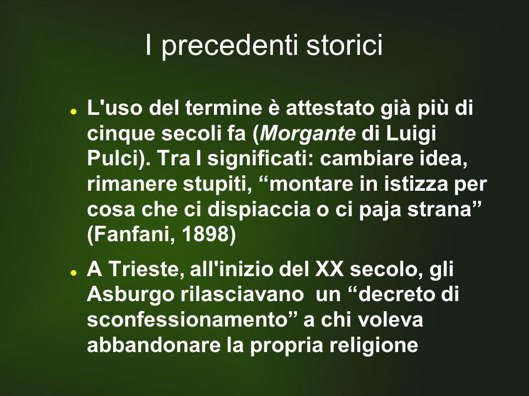 I precedenti storici L uso del termine è attestato già più di cinque secoli fa (Morgante di Luigi Pulci).
