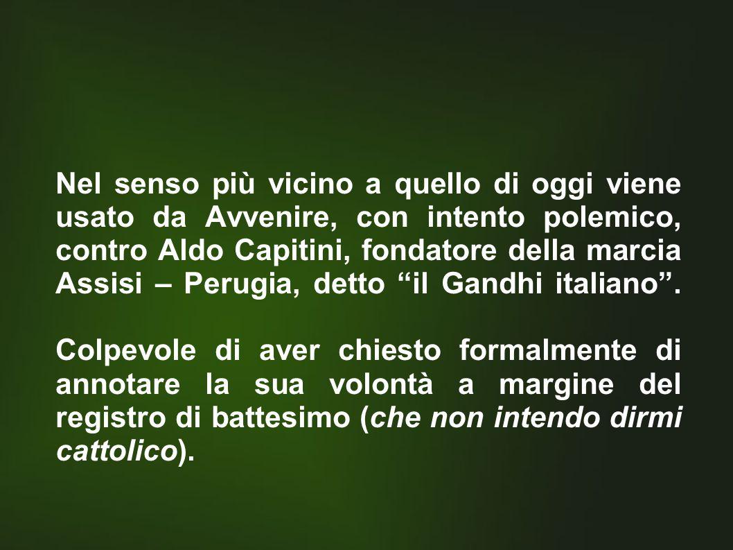 Nel senso più vicino a quello di oggi viene usato da Avvenire, con intento polemico, contro Aldo Capitini, fondatore della marcia Assisi – Perugia, detto il Gandhi italiano .