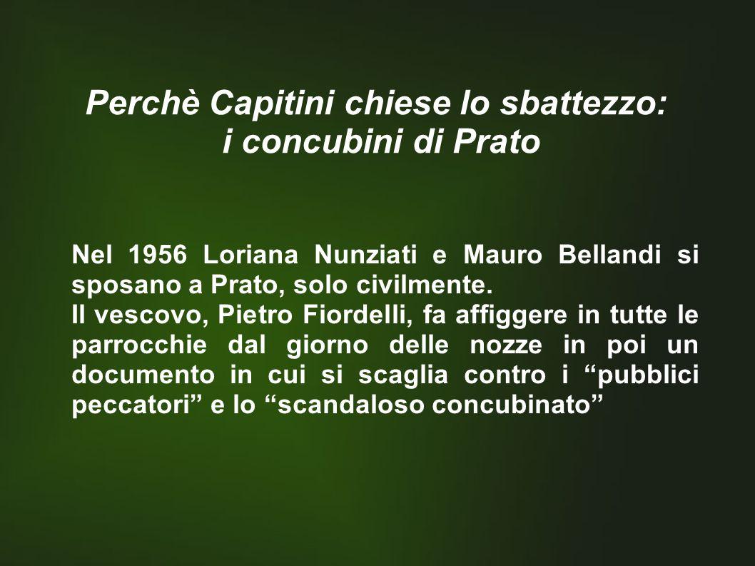 Perchè Capitini chiese lo sbattezzo: i concubini di Prato Nel 1956 Loriana Nunziati e Mauro Bellandi si sposano a Prato, solo civilmente.