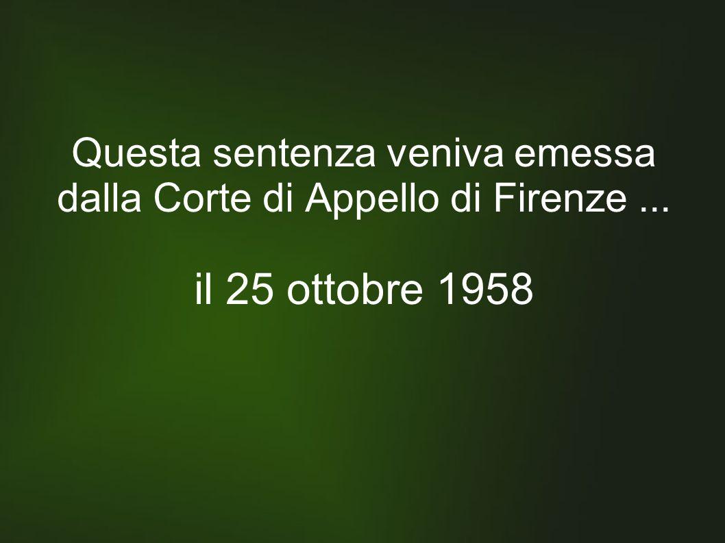 Questa sentenza veniva emessa dalla Corte di Appello di Firenze... il 25 ottobre 1958