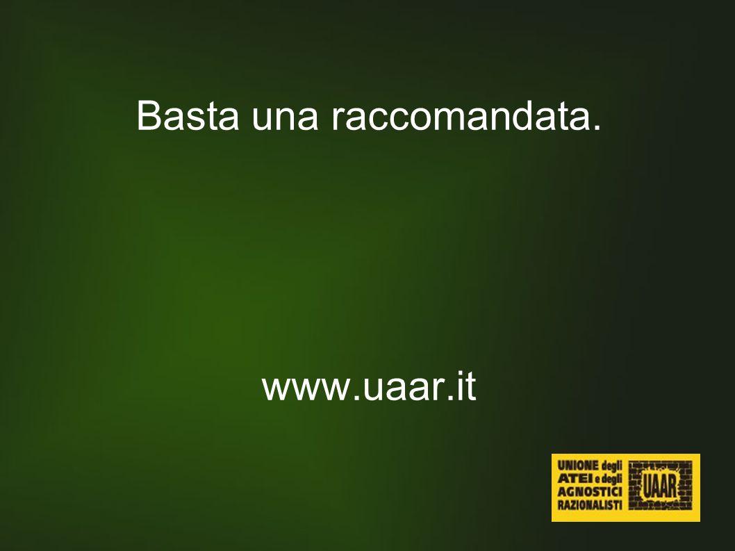 Basta una raccomandata. www.uaar.it