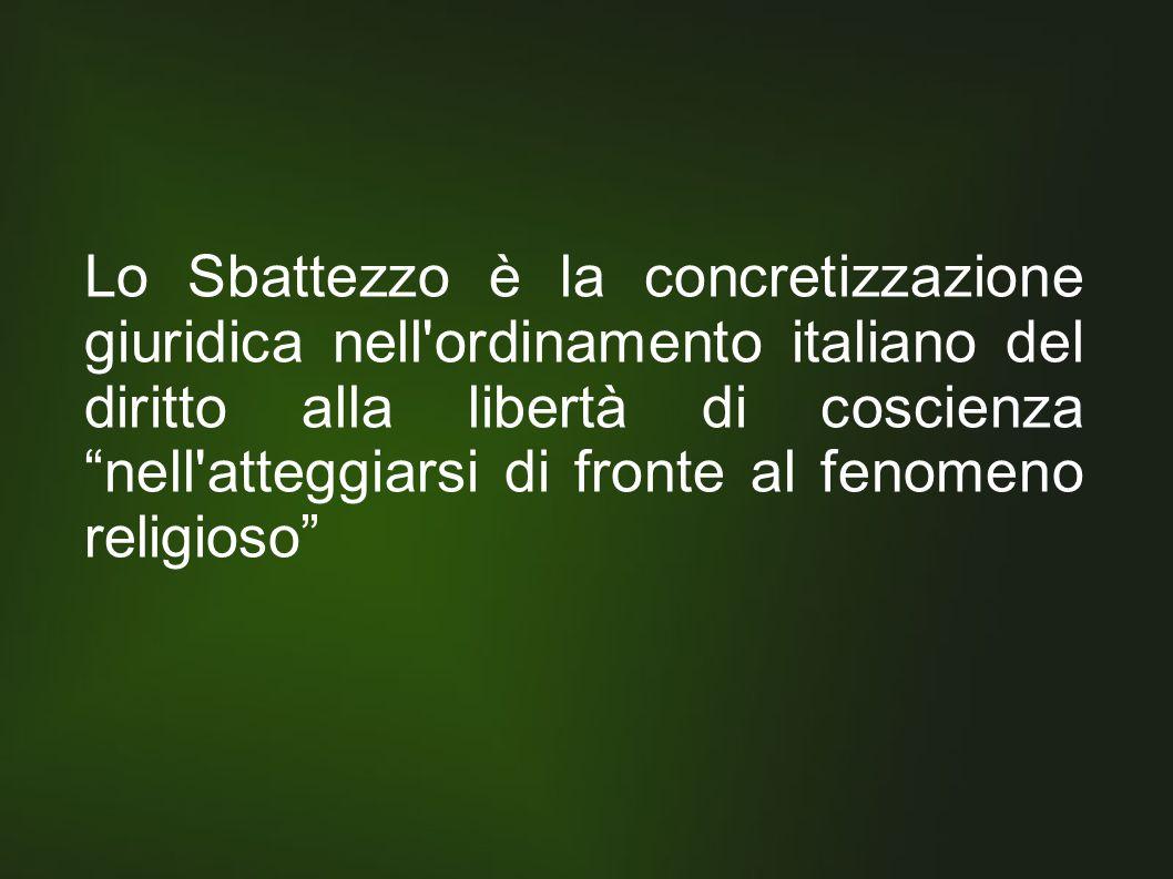Lo Sbattezzo è la concretizzazione giuridica nell ordinamento italiano del diritto alla libertà di coscienza nell atteggiarsi di fronte al fenomeno religioso