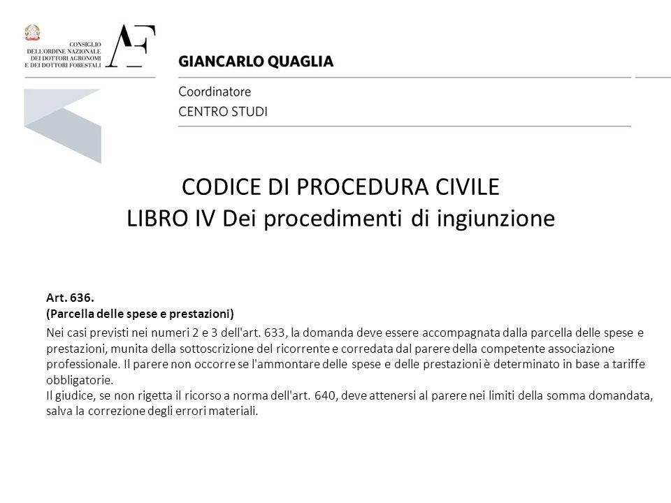 CODICE DI PROCEDURA CIVILE LIBRO IV Dei procedimenti di ingiunzione Art. 636. (Parcella delle spese e prestazioni) Nei casi previsti nei numeri 2 e 3