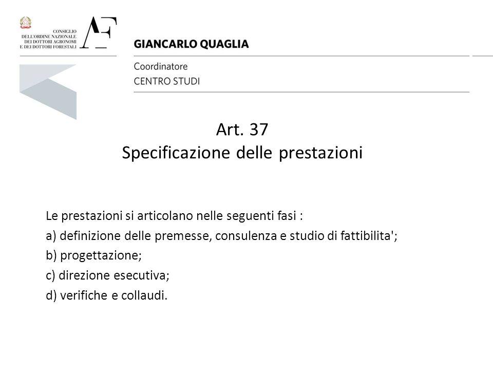 Art. 37 Specificazione delle prestazioni Le prestazioni si articolano nelle seguenti fasi : a) definizione delle premesse, consulenza e studio di fatt