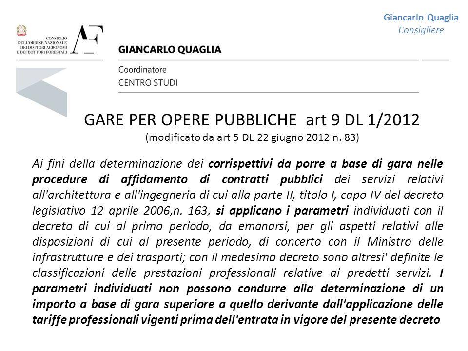 Giancarlo Quaglia Consigliere GARE PER OPERE PUBBLICHE art 9 DL 1/2012 (modificato da art 5 DL 22 giugno 2012 n. 83) Ai fini della determinazione dei