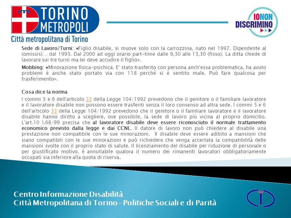 Centro Informazione Disabilità Città Metropolitana di Torino- Politiche Sociali e di Parità Sede di Lavoro/Turni: «Figlio disabile, si muove solo con la carrozzina, nato nel 1997.