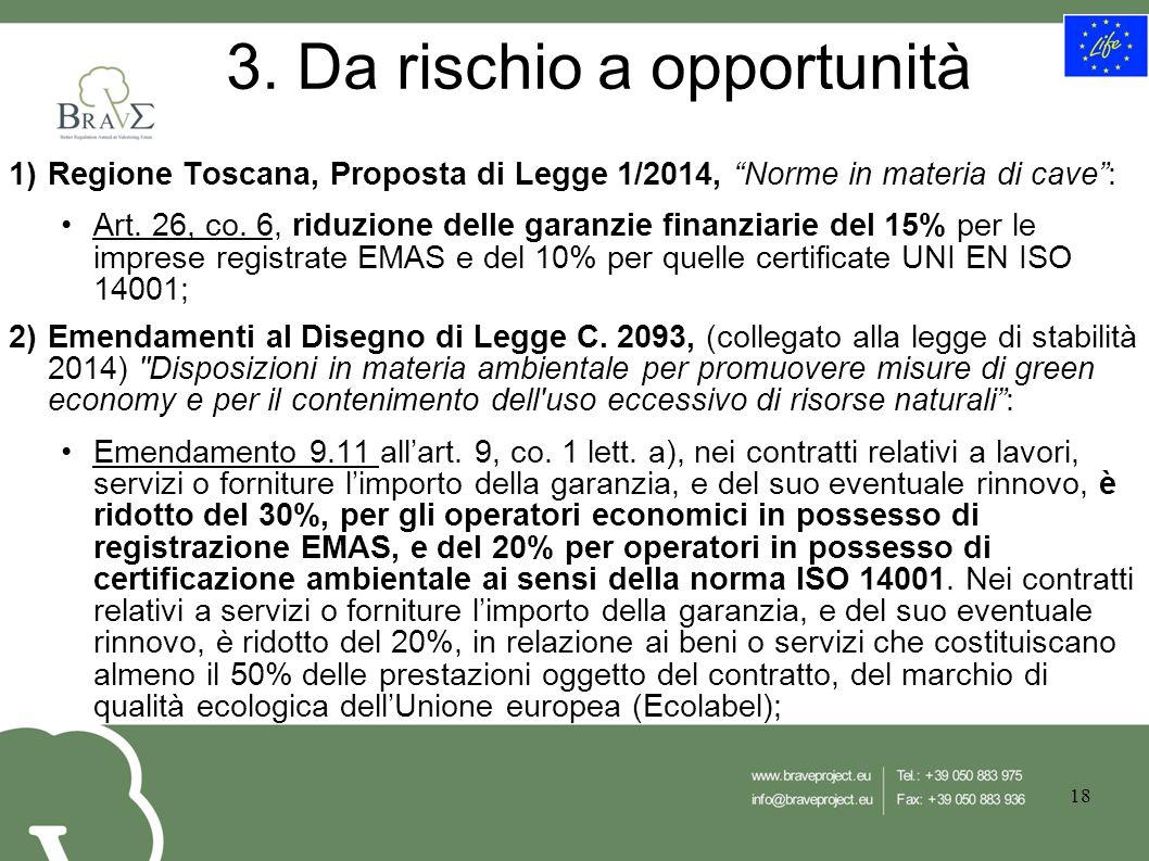 """3. Da rischio a opportunità 1)Regione Toscana, Proposta di Legge 1/2014, """"Norme in materia di cave"""": Art. 26, co. 6, riduzione delle garanzie finanzia"""