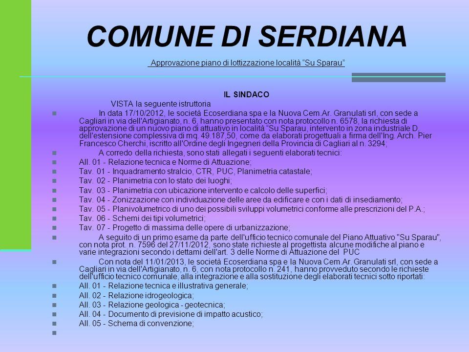 """COMUNE DI SERDIANA Approvazione piano di lottizzazione località """"Su Sparau"""" IL SINDACO VISTA la seguente istruttoria In data 17/10/2012, le società Ec"""