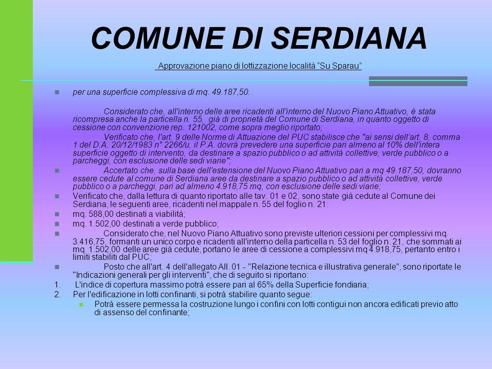 """COMUNE DI SERDIANA Approvazione piano di lottizzazione località """"Su Sparau"""" per una superficie complessiva di mq. 49.187,50. Considerato che, all'inte"""