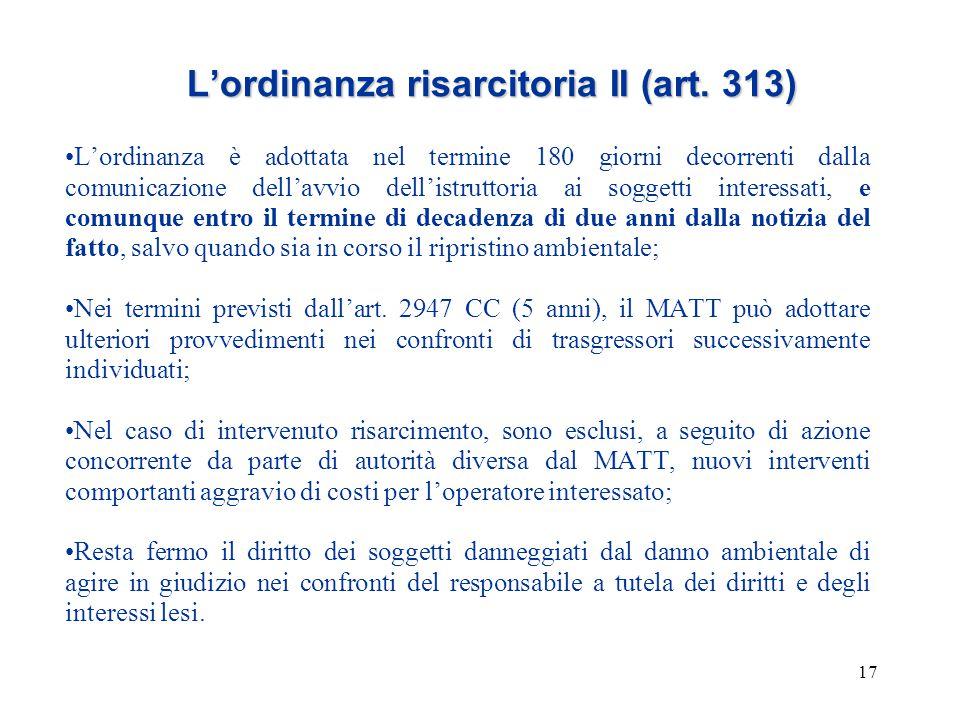 17 L'ordinanza risarcitoria II (art. 313) L'ordinanza è adottata nel termine 180 giorni decorrenti dalla comunicazione dell'avvio dell'istruttoria ai