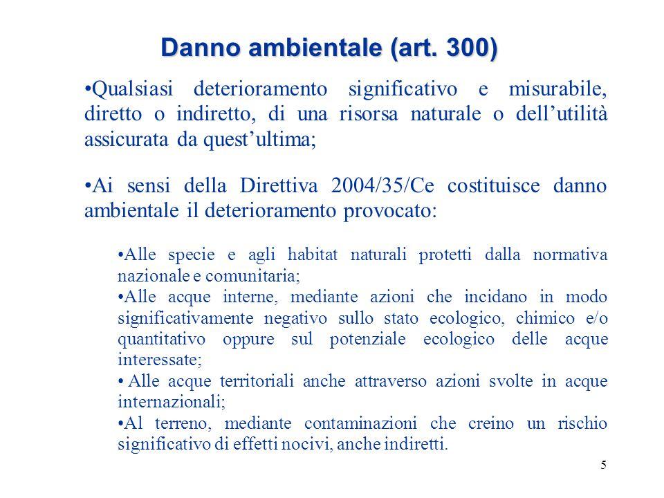 5 Danno ambientale (art. 300) Qualsiasi deterioramento significativo e misurabile, diretto o indiretto, di una risorsa naturale o dell'utilità assicur