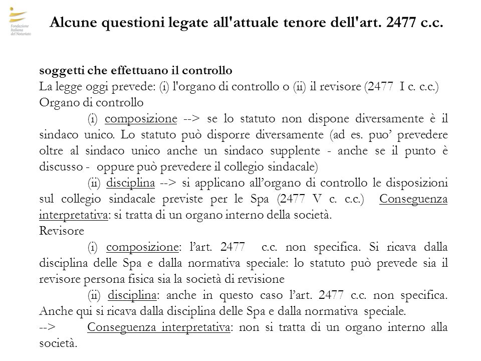 Spazi dell autonomia statutaria circa i soggetti ai quali affidare il controllo Lo statuto: - può legittimamente prevedere sia l organo di controllo (al quale spetterà il controllo sulla gestione ex art.