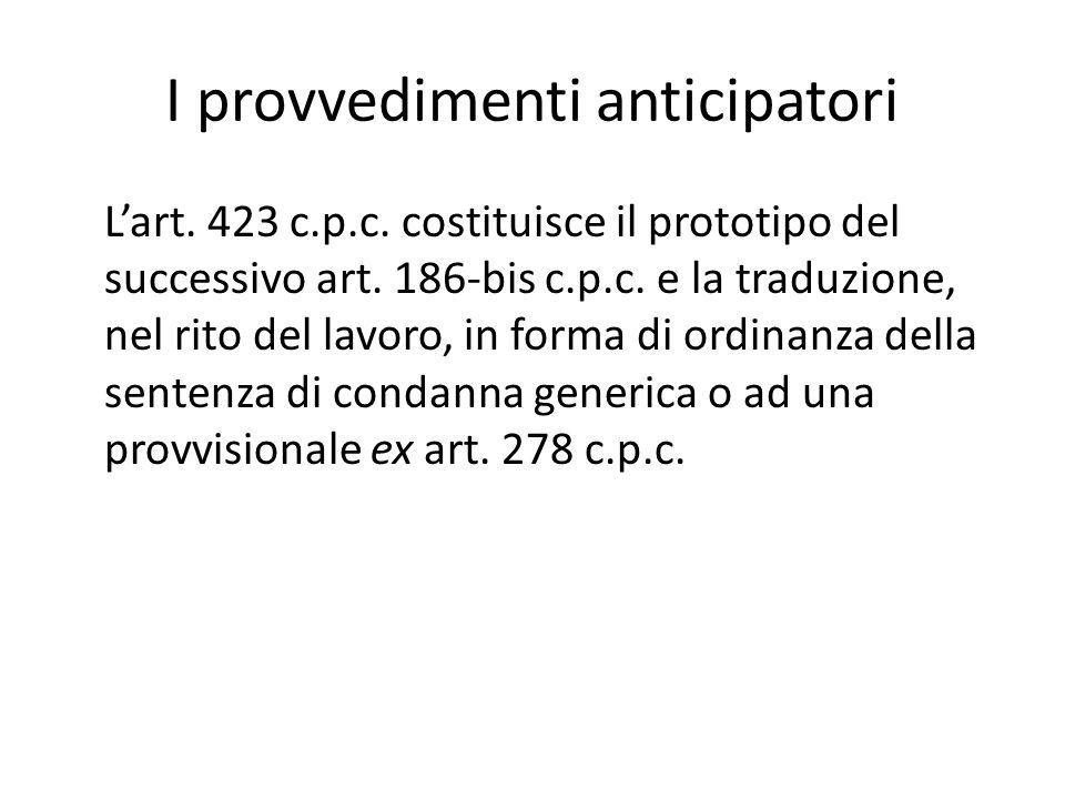 I provvedimenti anticipatori L'art.423 c.p.c. costituisce il prototipo del successivo art.