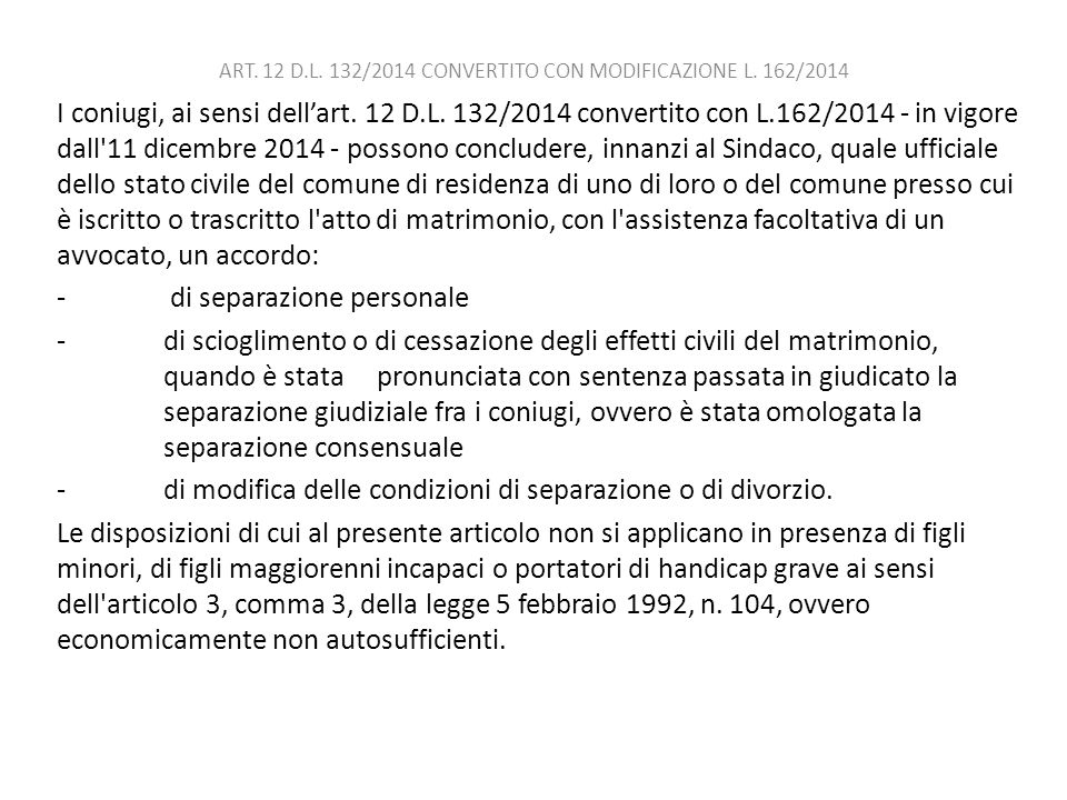 I coniugi, ai sensi dell'art. 12 D.L. 132/2014 convertito con L.162/2014 - in vigore dall'11 dicembre 2014 - possono concludere, innanzi al Sindaco, q