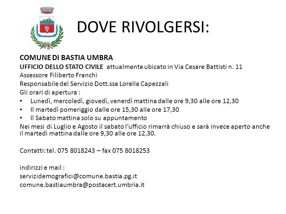 DOVE RIVOLGERSI: COMUNE DI BASTIA UMBRA UFFICIO DELLO STATO CIVILE attualmente ubicato in Via Cesare Battisti n. 11 Assessore Filiberto Franchi Respon