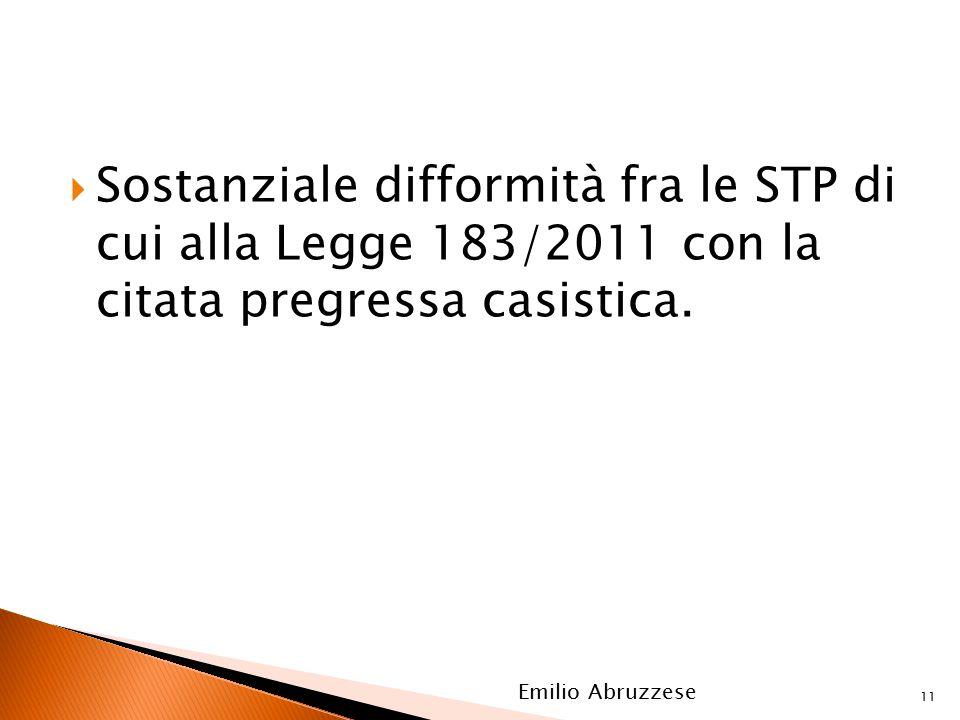  Sostanziale difformità fra le STP di cui alla Legge 183/2011 con la citata pregressa casistica. 11 Emilio Abruzzese