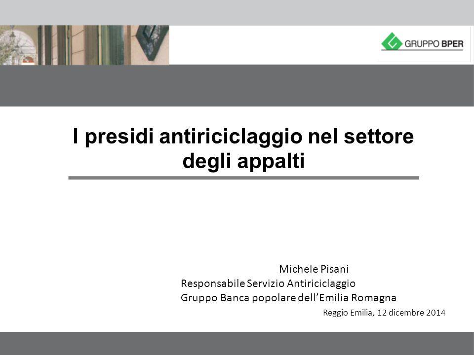 I presidi antiriciclaggio nel settore degli appalti Michele Pisani Responsabile Servizio Antiriciclaggio Gruppo Banca popolare dell'Emilia Romagna Reg