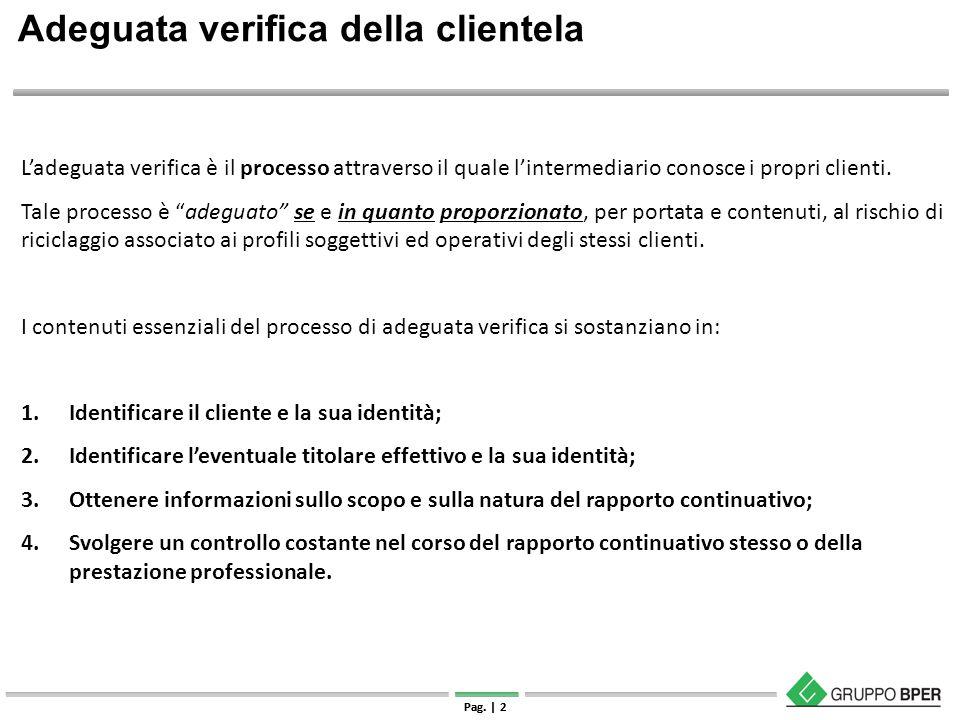| Strettamente riservato e confidenziale Pag. | 2 Adeguata verifica della clientela L'adeguata verifica è il processo attraverso il quale l'intermedia