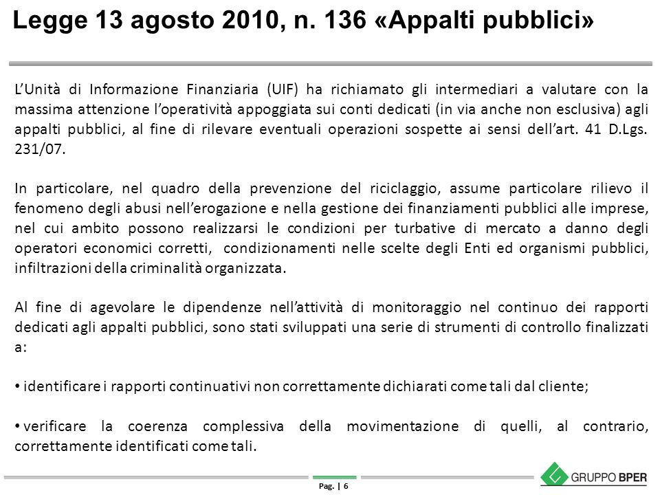 | Strettamente riservato e confidenziale Pag. | 6 Legge 13 agosto 2010, n. 136 «Appalti pubblici» L'Unità di Informazione Finanziaria (UIF) ha richiam