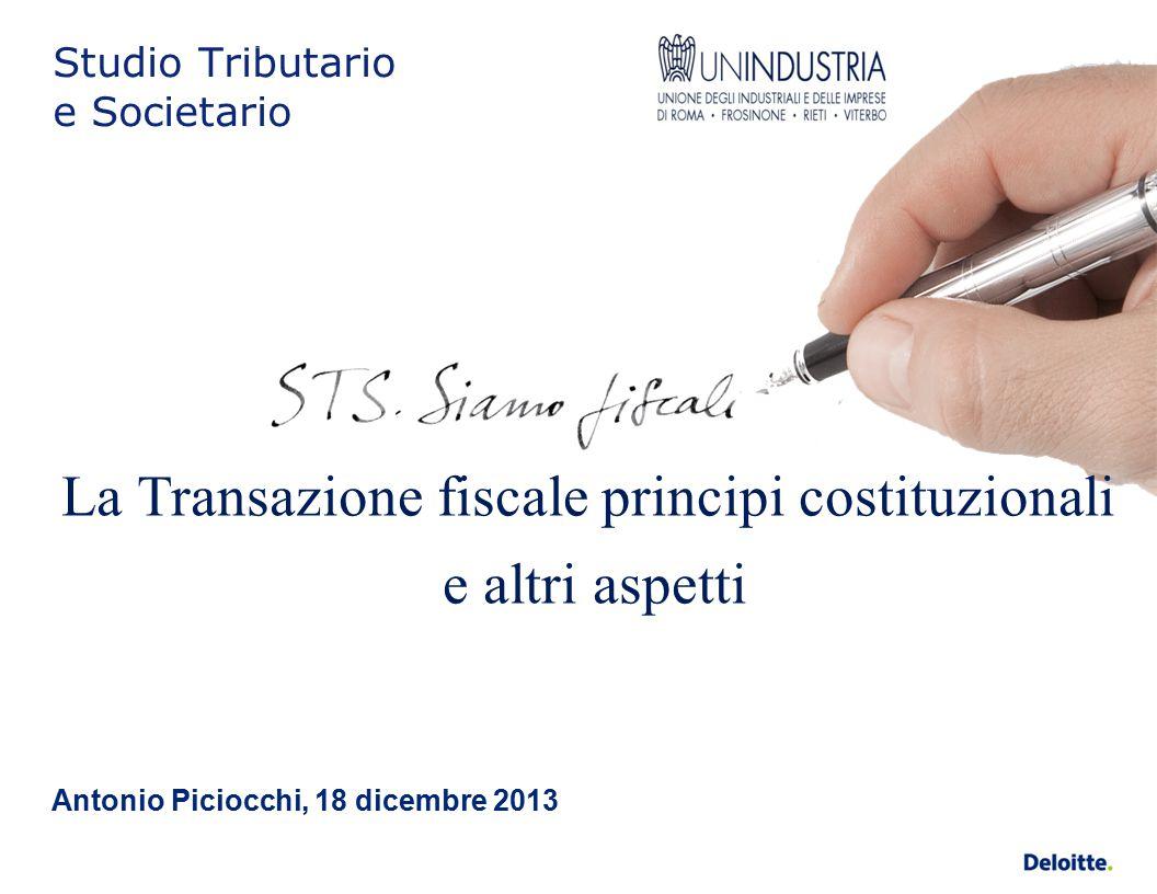 Studio Tributario e Societario Antonio Piciocchi, 18 dicembre 2013 La Transazione fiscale principi costituzionali e altri aspetti
