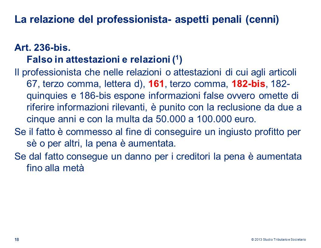 © 2013 Studio Tributario e Societario La relazione del professionista- aspetti penali (cenni) 18 Art.