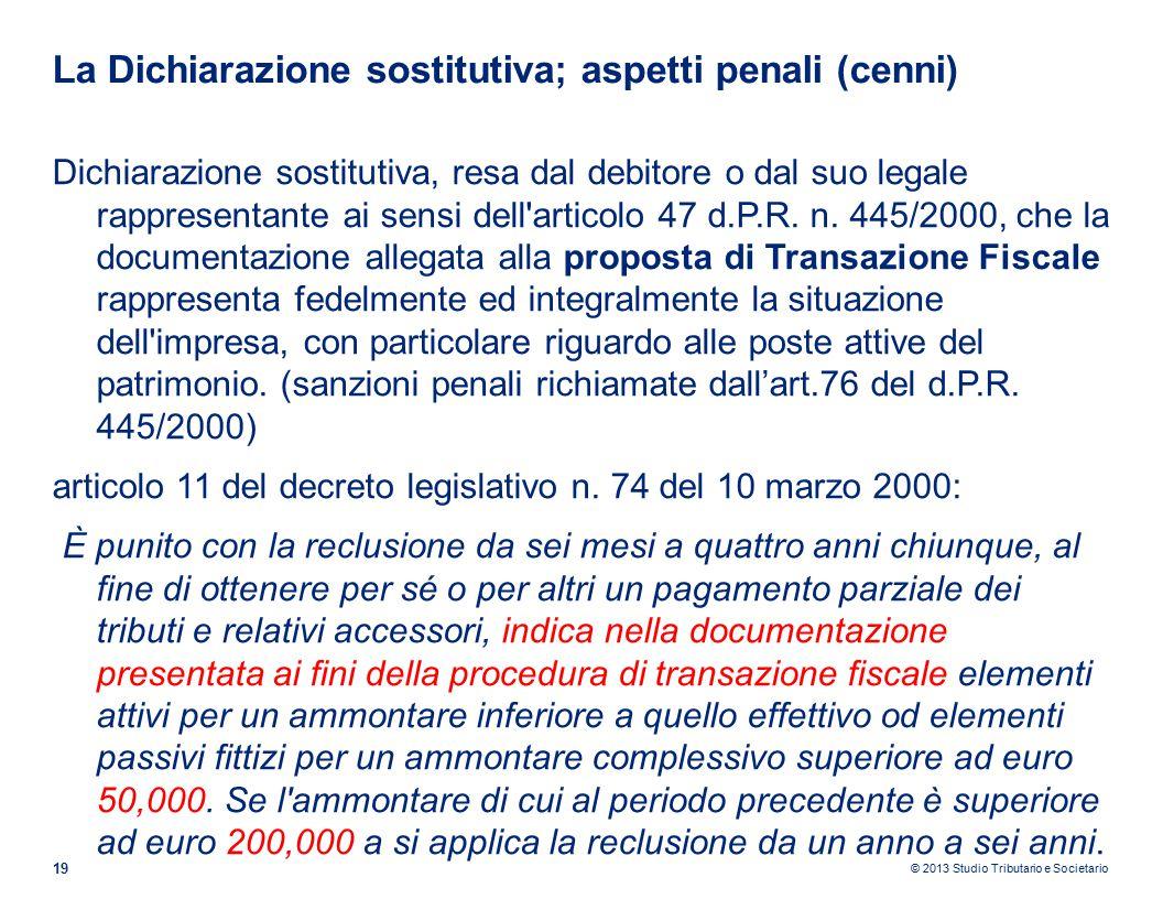 © 2013 Studio Tributario e Societario La Dichiarazione sostitutiva; aspetti penali (cenni) 19 Dichiarazione sostitutiva, resa dal debitore o dal suo legale rappresentante ai sensi dell articolo 47 d.P.R.