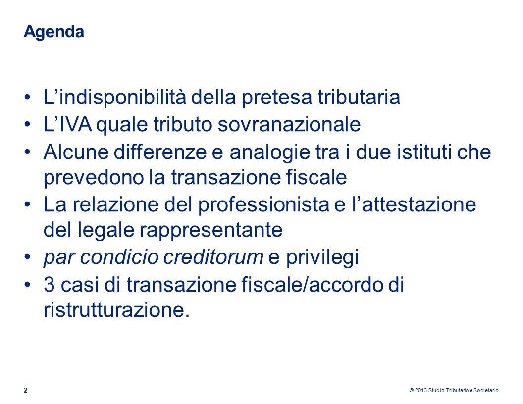 © 2013 Studio Tributario e Societario L'indisponibilità della pretesa tributaria 3