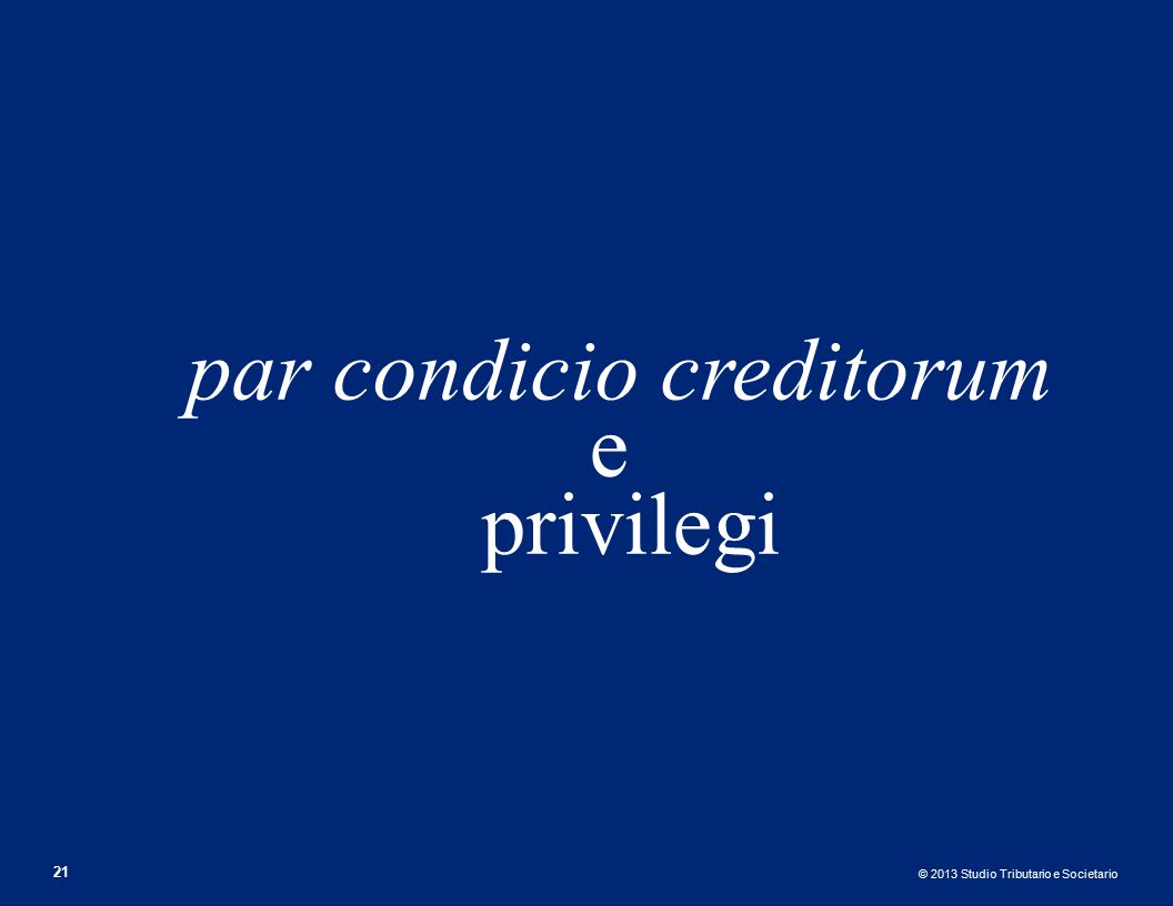 © 2013 Studio Tributario e Societario par condicio creditorum e privilegi 21