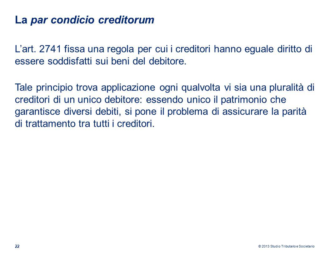 © 2013 Studio Tributario e Societario La par condicio creditorum 22 L'art.