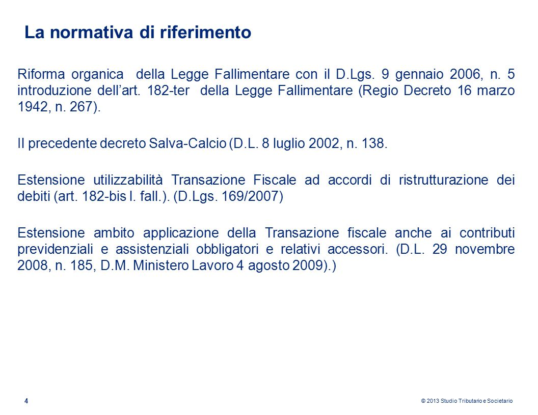 © 2013 Studio Tributario e Societario La normativa di riferimento 4 Riforma organica della Legge Fallimentare con il D.Lgs.