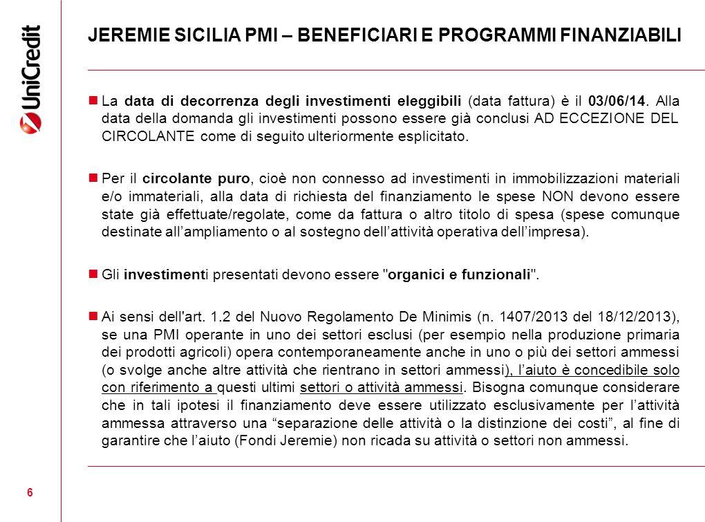 JEREMIE SICILIA PMI – BENEFICIARI E PROGRAMMI FINANZIABILI La data di decorrenza degli investimenti eleggibili (data fattura) è il 03/06/14.
