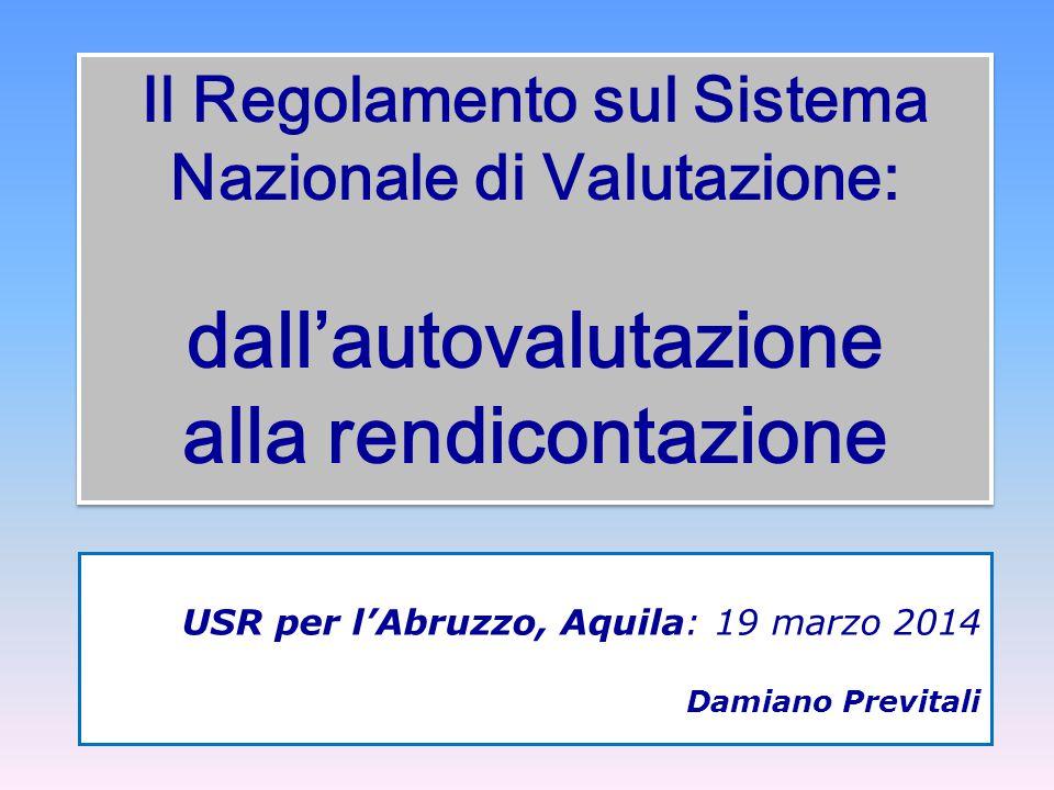 Il Regolamento sul Sistema Nazionale di Valutazione: dall'autovalutazione alla rendicontazione USR per l'Abruzzo, Aquila: 19 marzo 2014 Damiano Previt