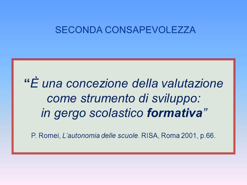 """""""È una concezione della valutazione come strumento di sviluppo: in gergo scolastico formativa"""" P. Romei, L'autonomia delle scuole. RISA, Roma 2001, p."""