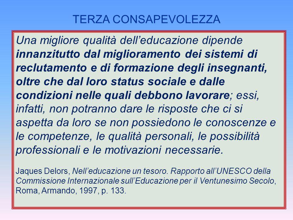 Una migliore qualità dell'educazione dipende innanzitutto dal miglioramento dei sistemi di reclutamento e di formazione degli insegnanti, oltre che da