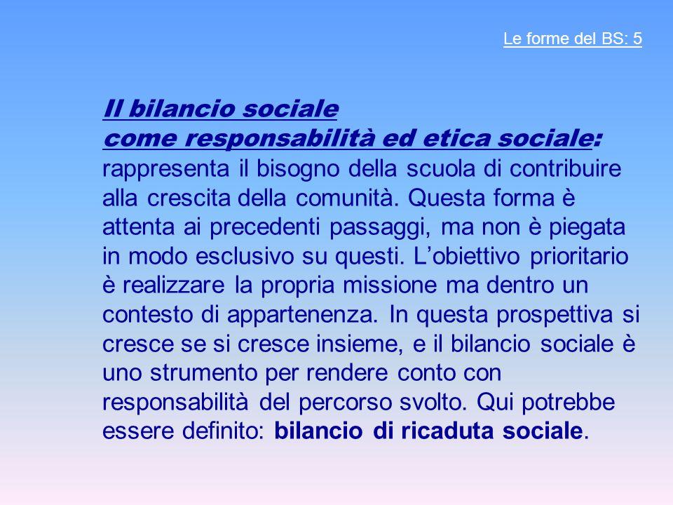 Il bilancio sociale come responsabilità ed etica sociale: rappresenta il bisogno della scuola di contribuire alla crescita della comunità. Questa form