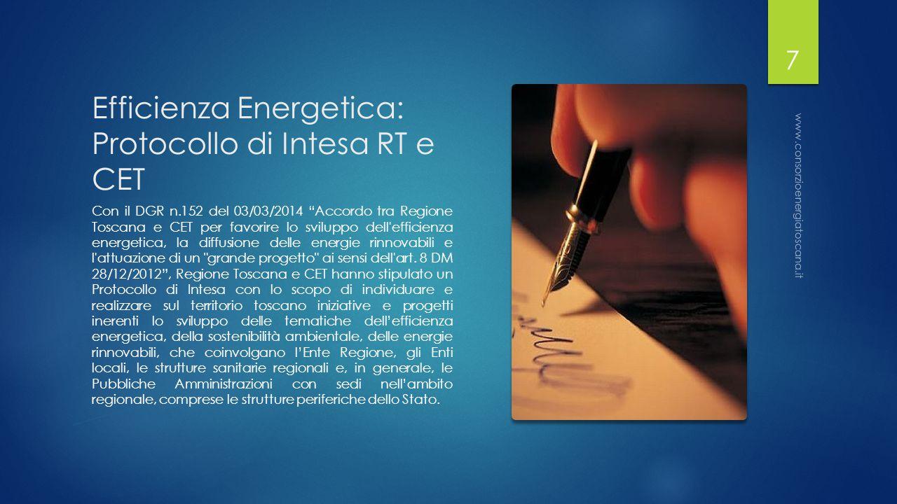 Efficienza Energetica: Protocollo di Intesa RT e CET Con il DGR n.152 del 03/03/2014 Accordo tra Regione Toscana e CET per favorire lo sviluppo dell efficienza energetica, la diffusione delle energie rinnovabili e l attuazione di un grande progetto ai sensi dell art.